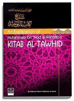 An explanaton of Tawhid by the theological founder of Wahhabite Movement, Muhammad ibn Abd al Wahhab through his book Kitab Al - Tawhid - The Wahhabite movement basically called for Tawheed, i.e., a belief in the oneness and divinity of God